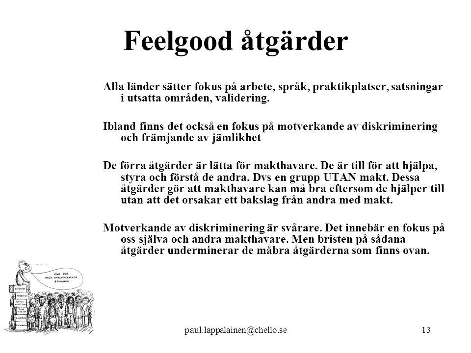 Feelgood åtgärder Alla länder sätter fokus på arbete, språk, praktikplatser, satsningar i utsatta områden, validering.