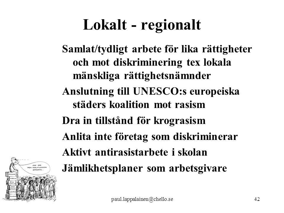 Lokalt - regionalt Samlat/tydligt arbete för lika rättigheter och mot diskriminering tex lokala mänskliga rättighetsnämnder.