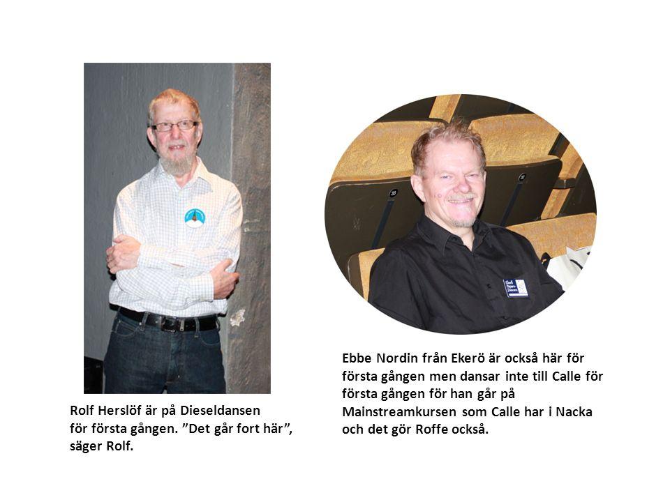 Ebbe Nordin från Ekerö är också här för första gången men dansar inte till Calle för första gången för han går på Mainstreamkursen som Calle har i Nacka och det gör Roffe också.