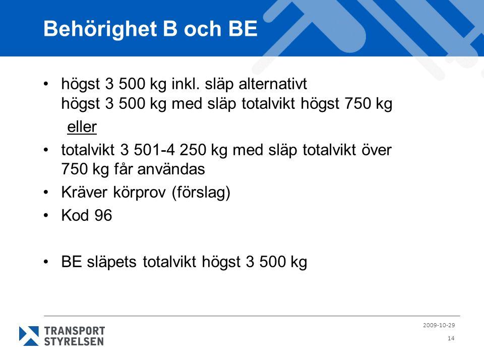 Behörighet B och BE högst 3 500 kg inkl. släp alternativt högst 3 500 kg med släp totalvikt högst 750 kg.