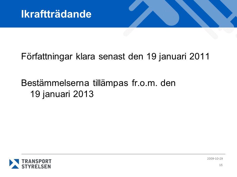 Ikraftträdande Författningar klara senast den 19 januari 2011 Bestämmelserna tillämpas fr.o.m. den 19 januari 2013