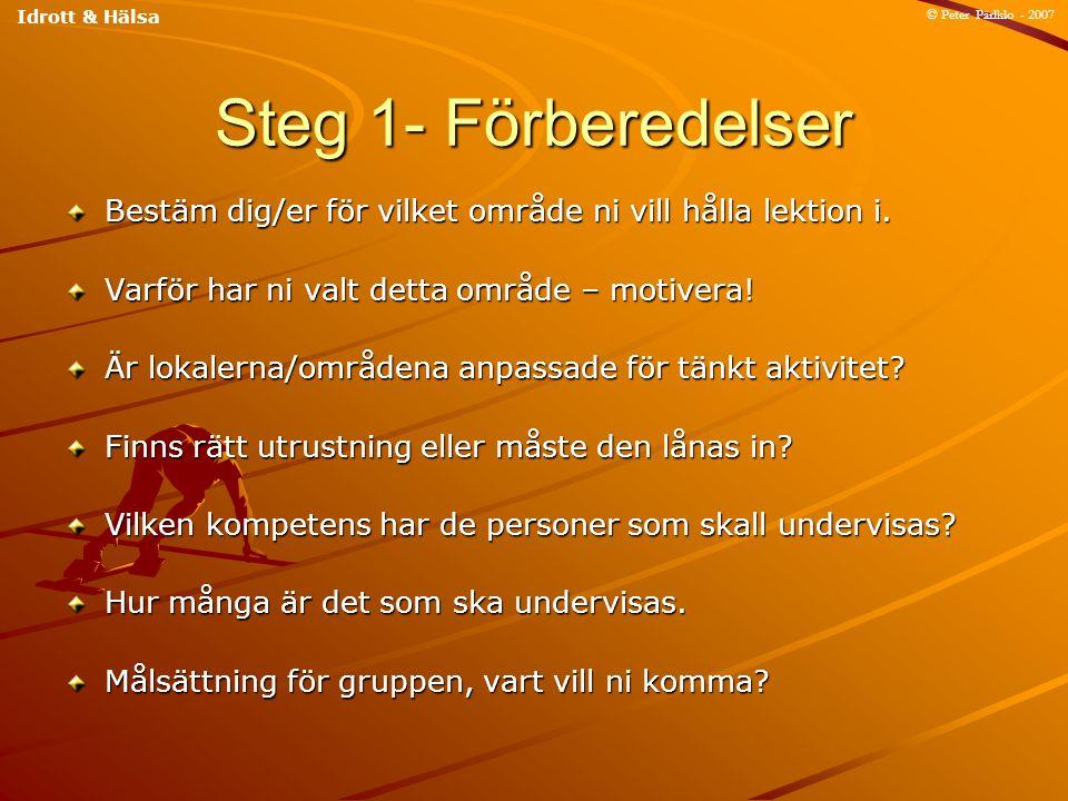 Idrott & Hälsa © Peter Pärlklo - 2007. Steg 1- Förberedelser. Bestäm dig/er för vilket område ni vill hålla lektion i.