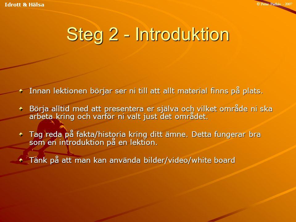 Idrott & Hälsa © Peter Pärlklo - 2007. Steg 2 - Introduktion. Innan lektionen börjar ser ni till att allt material finns på plats.