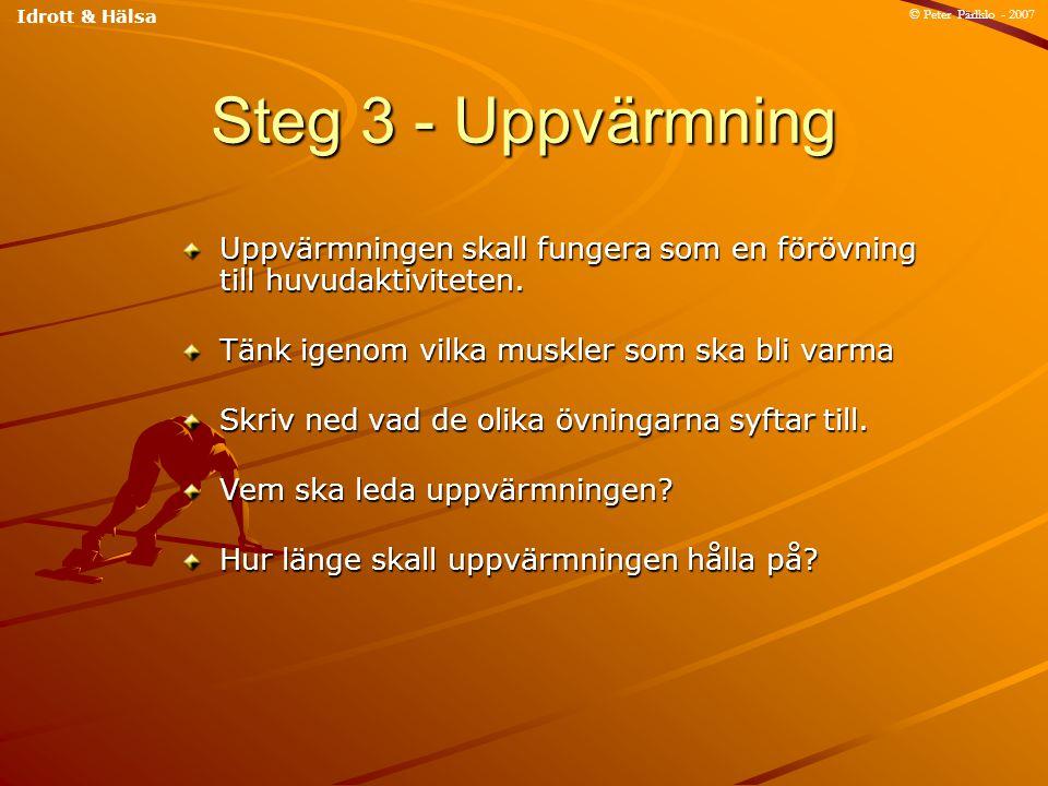 Idrott & Hälsa © Peter Pärlklo - 2007. Steg 3 - Uppvärmning. Uppvärmningen skall fungera som en förövning till huvudaktiviteten.