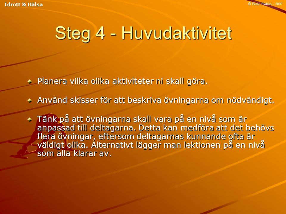 Steg 4 - Huvudaktivitet Planera vilka olika aktiviteter ni skall göra.