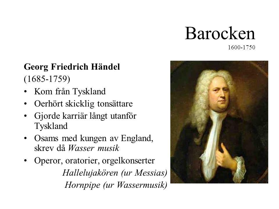 Barocken 1600-1750 Georg Friedrich Händel (1685-1759)
