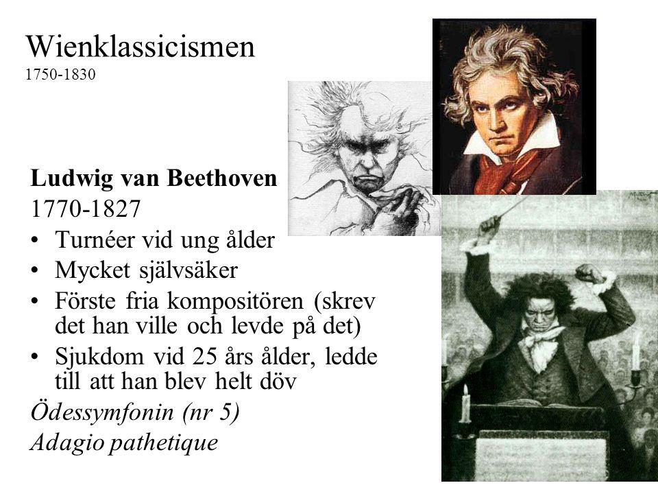 Wienklassicismen 1750-1830 Ludwig van Beethoven 1770-1827