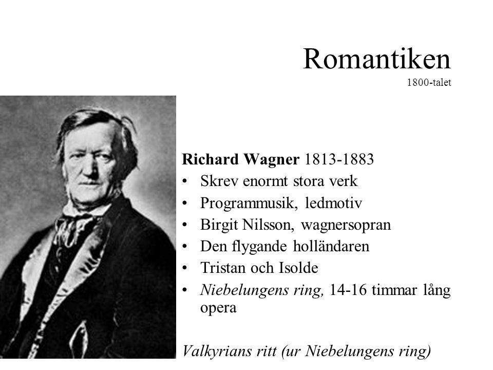 Romantiken 1800-talet Richard Wagner 1813-1883 Skrev enormt stora verk