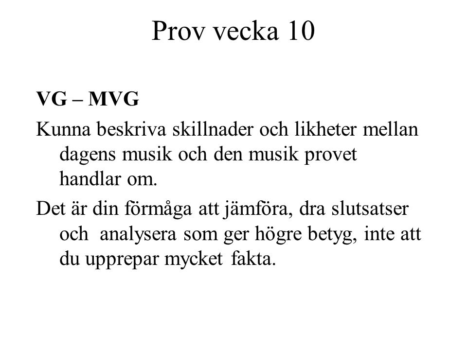 Prov vecka 10 VG – MVG. Kunna beskriva skillnader och likheter mellan dagens musik och den musik provet handlar om.