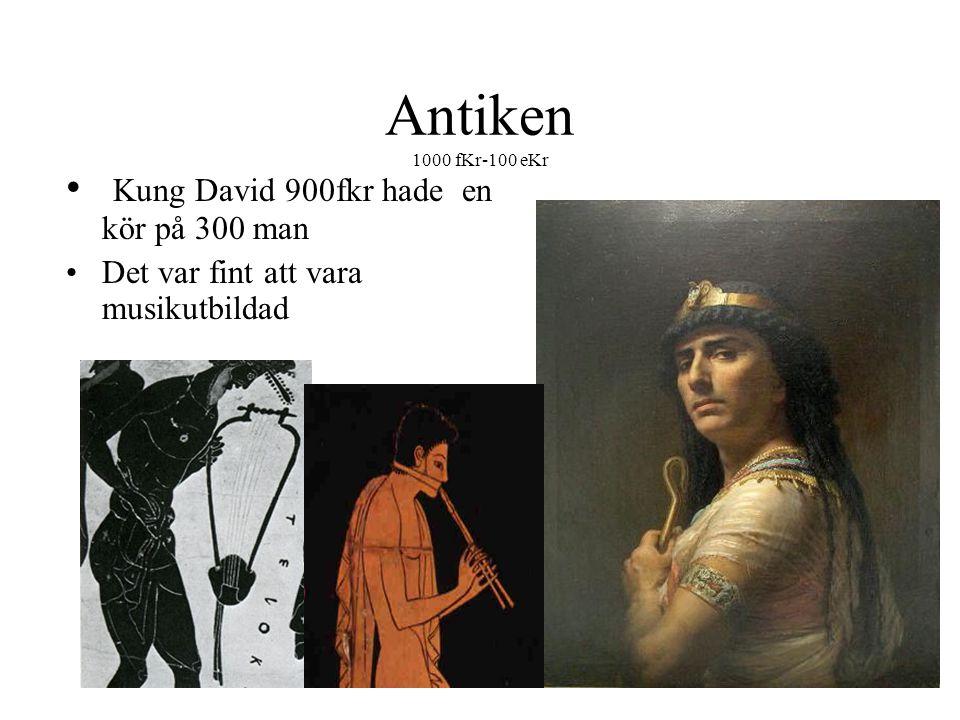 Antiken 1000 fKr-100 eKr Kung David 900fkr hade en kör på 300 man