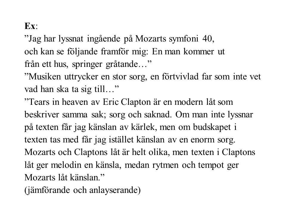 Ex: Jag har lyssnat ingående på Mozarts symfoni 40, och kan se följande framför mig: En man kommer ut.