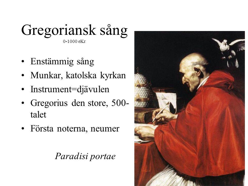 Gregoriansk sång 0-1000 eKr Enstämmig sång Munkar, katolska kyrkan