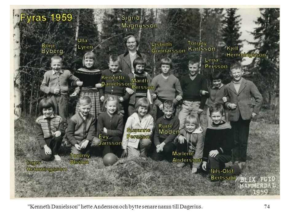 Kenneth Danielsson hette Andersson och bytte senare namn till Dagerius.