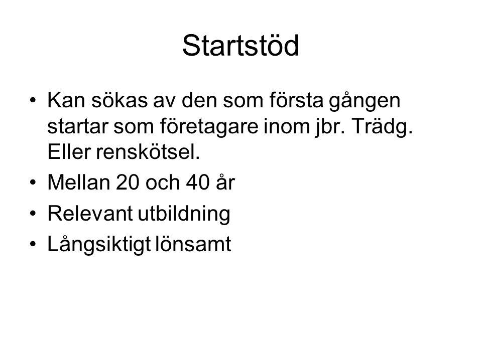 Startstöd Kan sökas av den som första gången startar som företagare inom jbr. Trädg. Eller renskötsel.