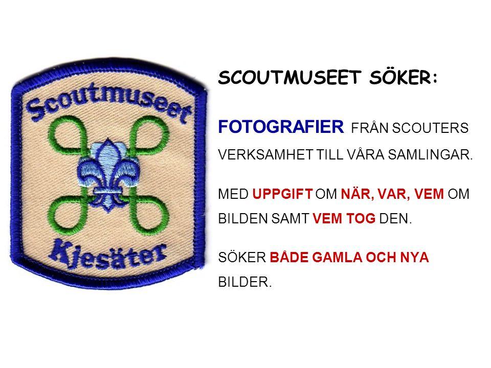 SCOUTMUSEET SÖKER: FOTOGRAFIER FRÅN SCOUTERS VERKSAMHET TILL VÅRA SAMLINGAR.