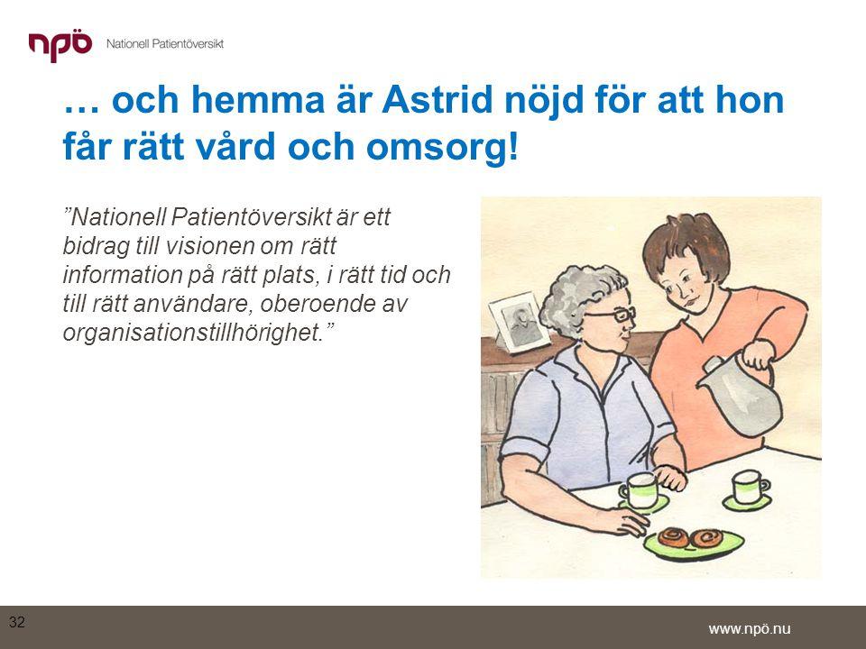… och hemma är Astrid nöjd för att hon får rätt vård och omsorg!