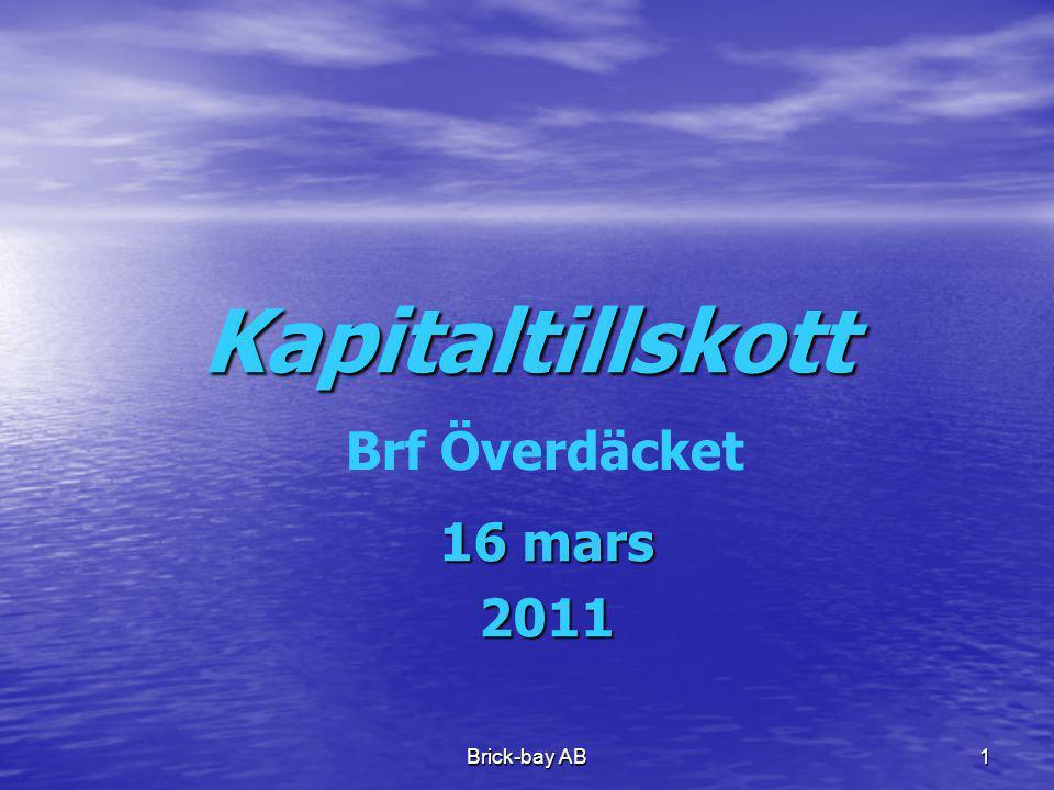 Kapitaltillskott Brf Överdäcket 16 mars 2011 Brick-bay AB