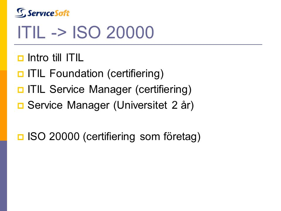 ITIL -> ISO 20000 Intro till ITIL ITIL Foundation (certifiering)