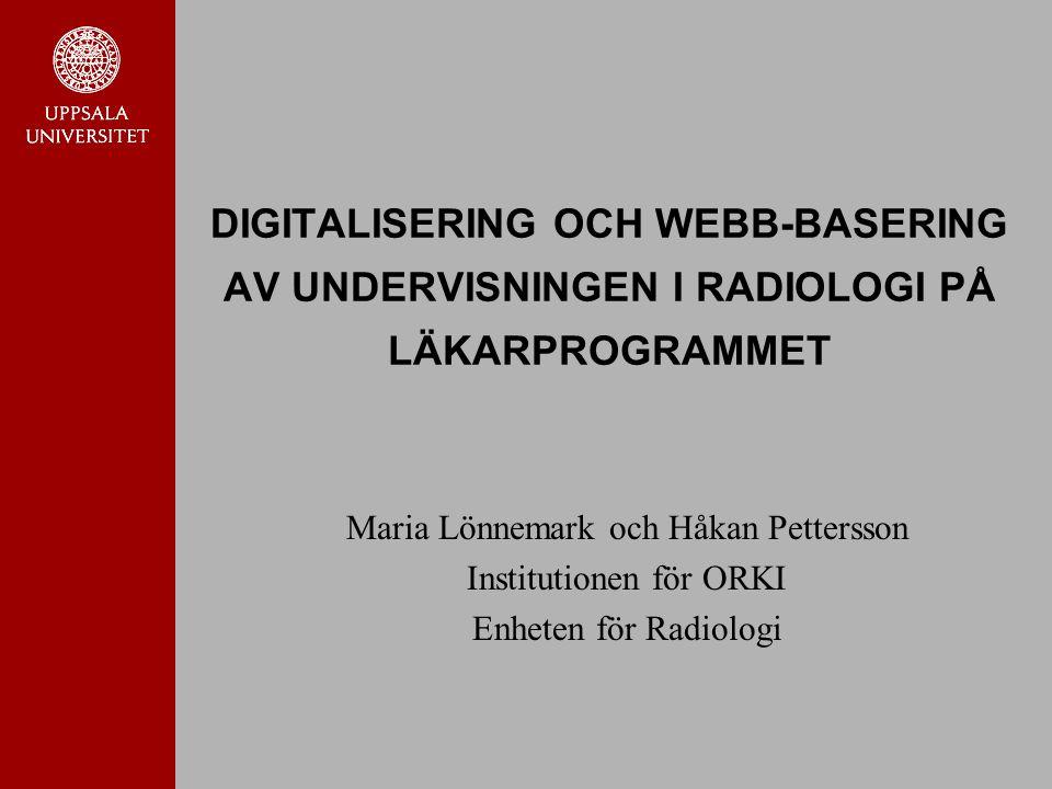 DIGITALISERING OCH WEBB-BASERING AV UNDERVISNINGEN I RADIOLOGI PÅ LÄKARPROGRAMMET