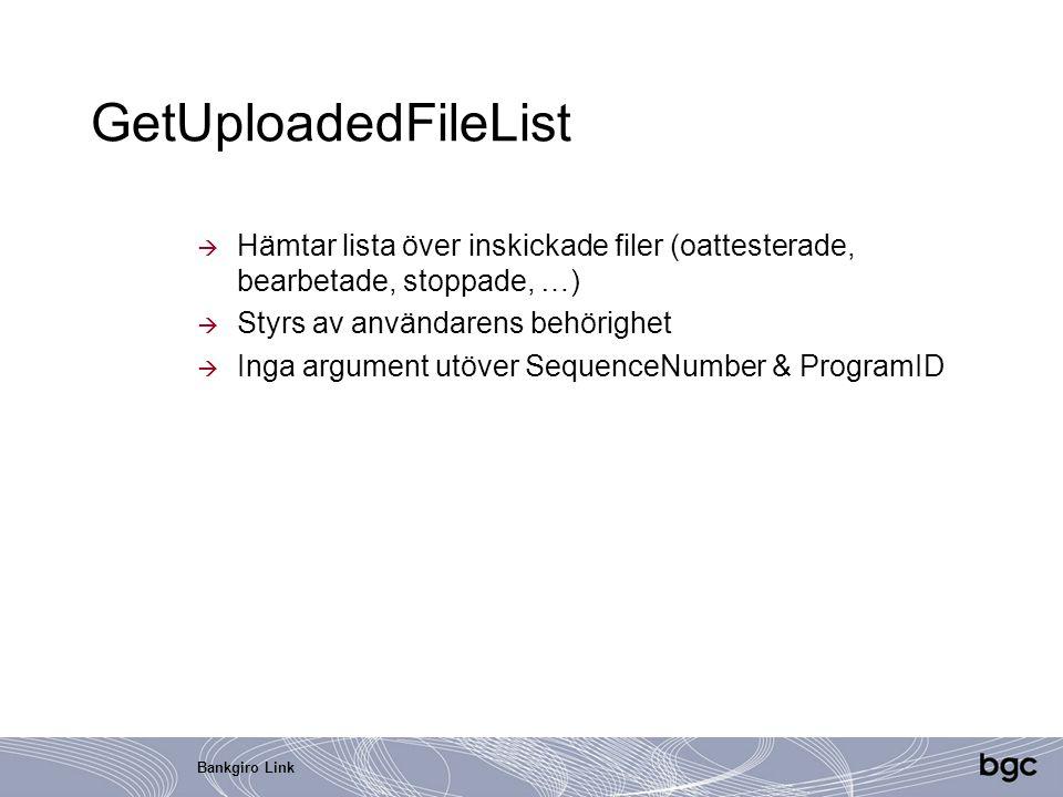 GetUploadedFileList Hämtar lista över inskickade filer (oattesterade, bearbetade, stoppade, …) Styrs av användarens behörighet.