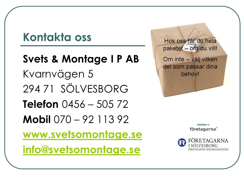 Kontakta oss Svets & Montage I P AB Kvarnvägen 5 294 71 SÖLVESBORG