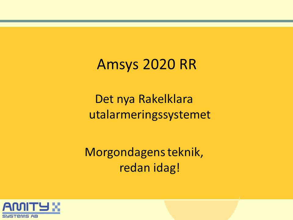 Amsys 2020 RR Det nya Rakelklara utalarmeringssystemet Morgondagens teknik, redan idag!