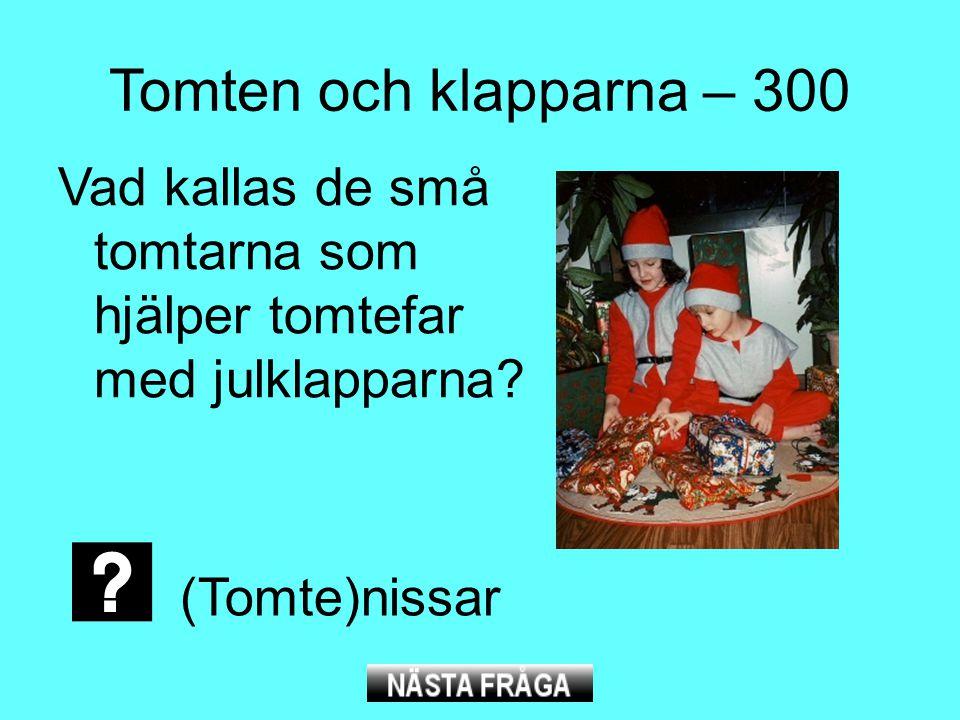 Tomten och klapparna – 300 Vad kallas de små tomtarna som hjälper tomtefar med julklapparna.