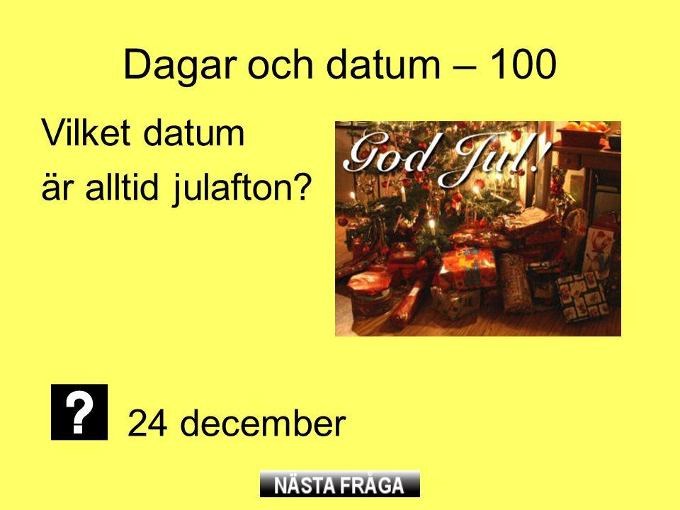 Dagar och datum – 100 Vilket datum är alltid julafton 24 december