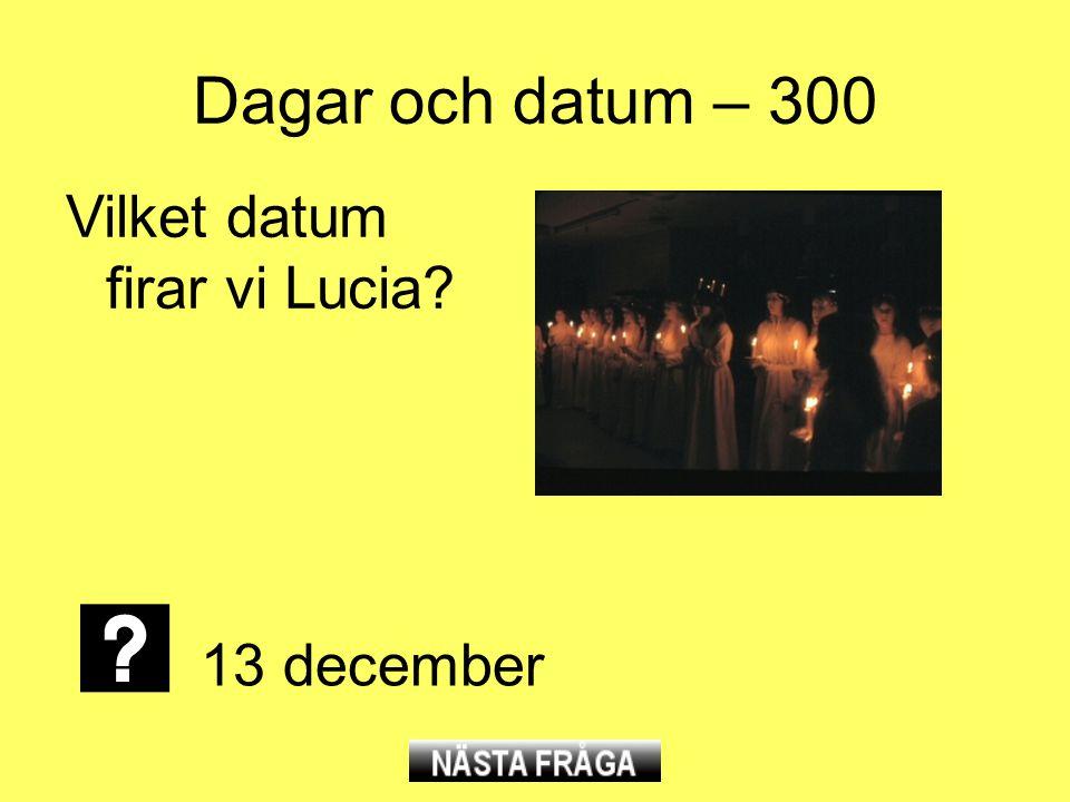 Dagar och datum – 300 Vilket datum firar vi Lucia 13 december