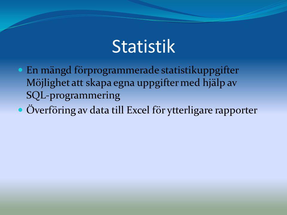 Statistik En mängd förprogrammerade statistikuppgifter Möjlighet att skapa egna uppgifter med hjälp av SQL-programmering.