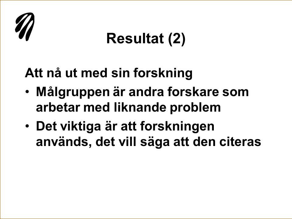 Resultat (2) Att nå ut med sin forskning