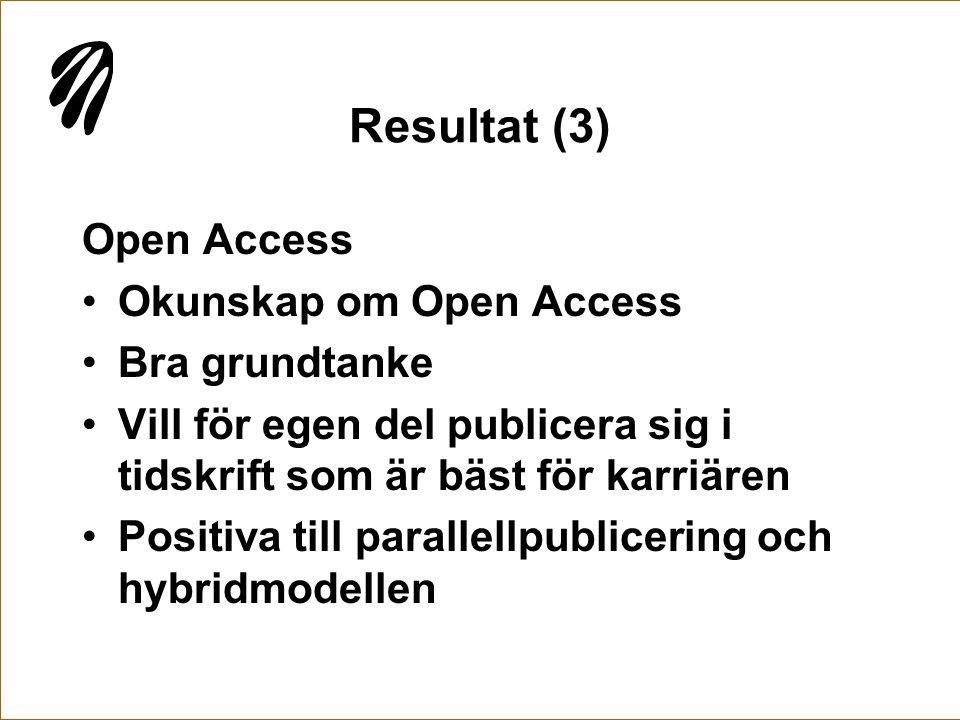 Resultat (3) Open Access Okunskap om Open Access Bra grundtanke