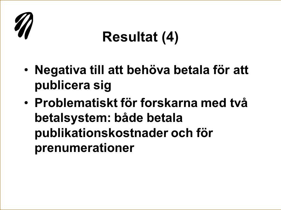 Resultat (4) Negativa till att behöva betala för att publicera sig
