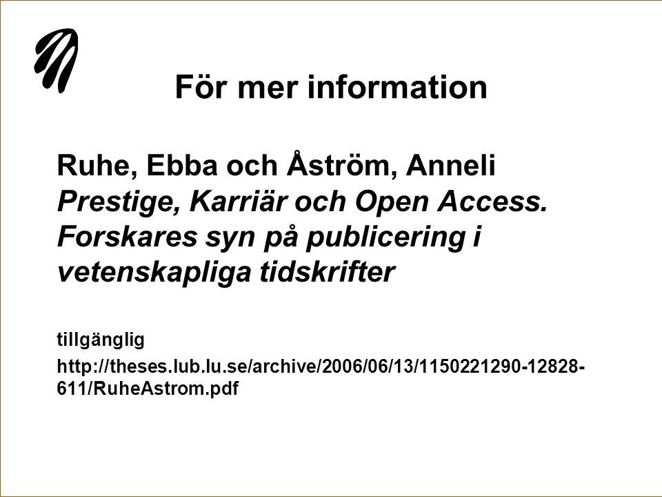 För mer information Ruhe, Ebba och Åström, Anneli Prestige, Karriär och Open Access. Forskares syn på publicering i vetenskapliga tidskrifter.