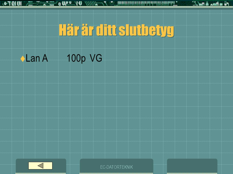 Här är ditt slutbetyg Lan A 100p VG EC-DATORTEKNIK