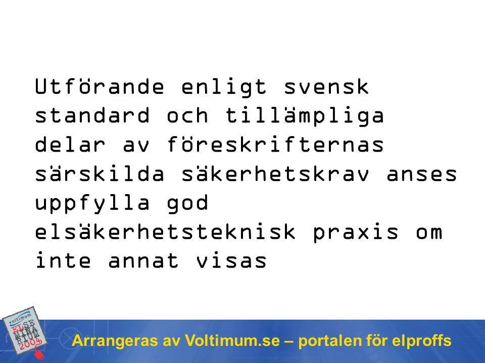 Utförande enligt svensk standard och tillämpliga delar av föreskrifternas särskilda säkerhetskrav anses uppfylla god elsäkerhetsteknisk praxis om inte annat visas