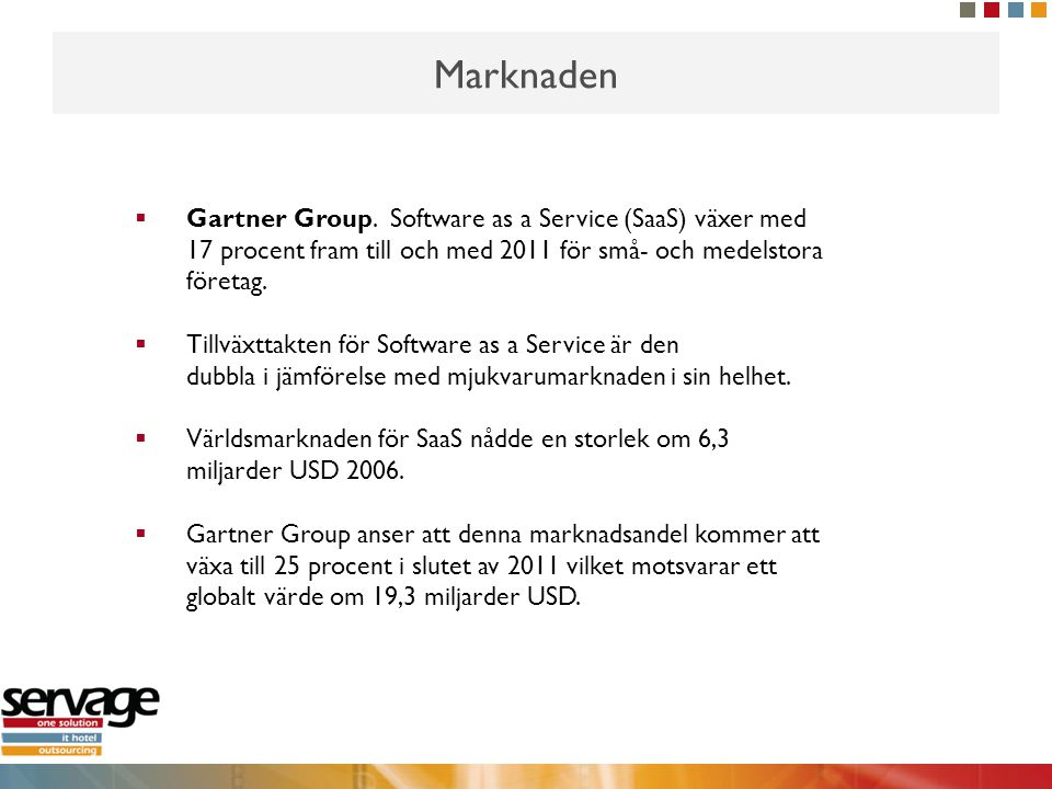 Marknaden Gartner Group. Software as a Service (SaaS) växer med 17 procent fram till och med 2011 för små- och medelstora företag.