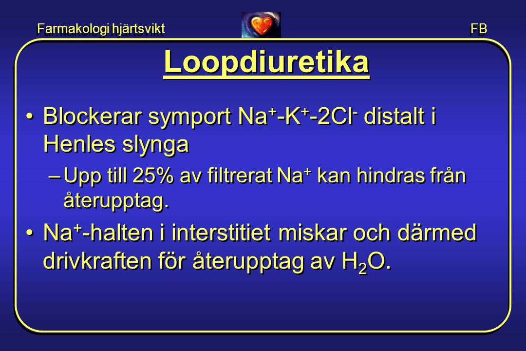 Loopdiuretika Blockerar symport Na+-K+-2Cl- distalt i Henles slynga