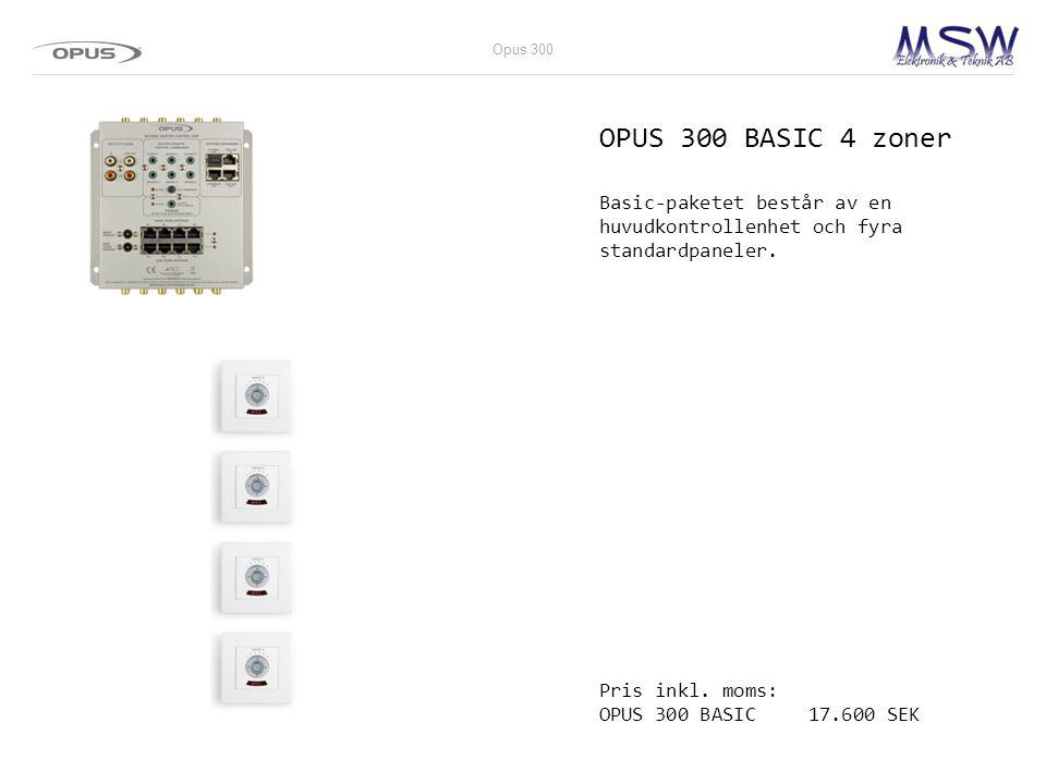 Opus 300 OPUS 300 BASIC 4 zoner. Basic-paketet består av en huvudkontrollenhet och fyra standardpaneler.