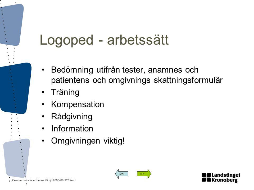 Logoped - arbetssätt Bedömning utifrån tester, anamnes och patientens och omgivnings skattningsformulär.