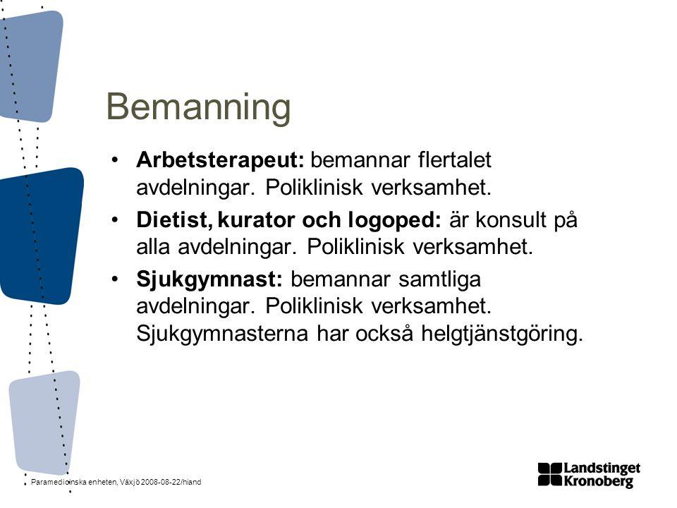 Bemanning Arbetsterapeut: bemannar flertalet avdelningar. Poliklinisk verksamhet.