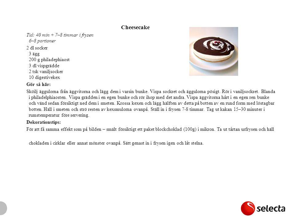 Cheesecake Tid: 40 min + 7–8 timmar i frysen 6–8 portioner.