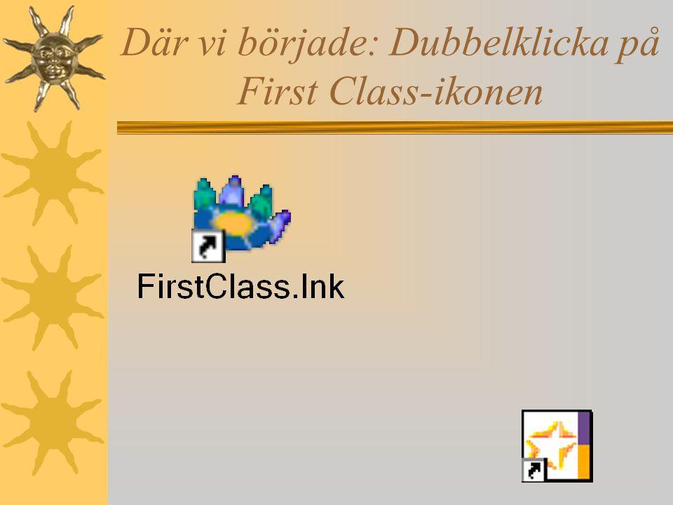Där vi började: Dubbelklicka på First Class-ikonen