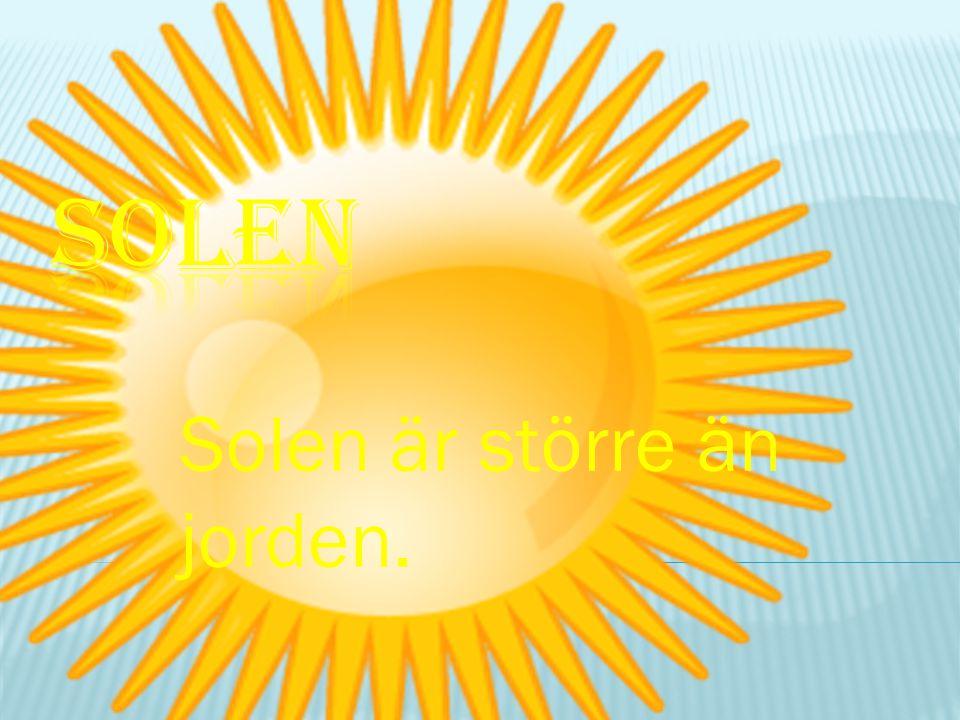 Solen är större än jorden.