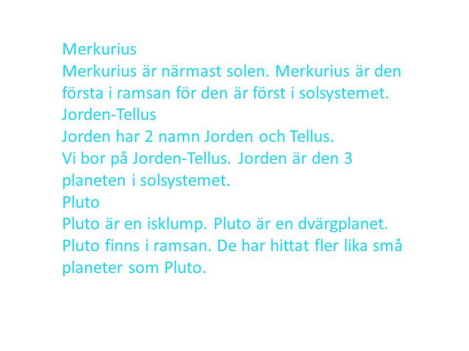 Merkurius Merkurius är närmast solen. Merkurius är den första i ramsan för den är först i solsystemet.