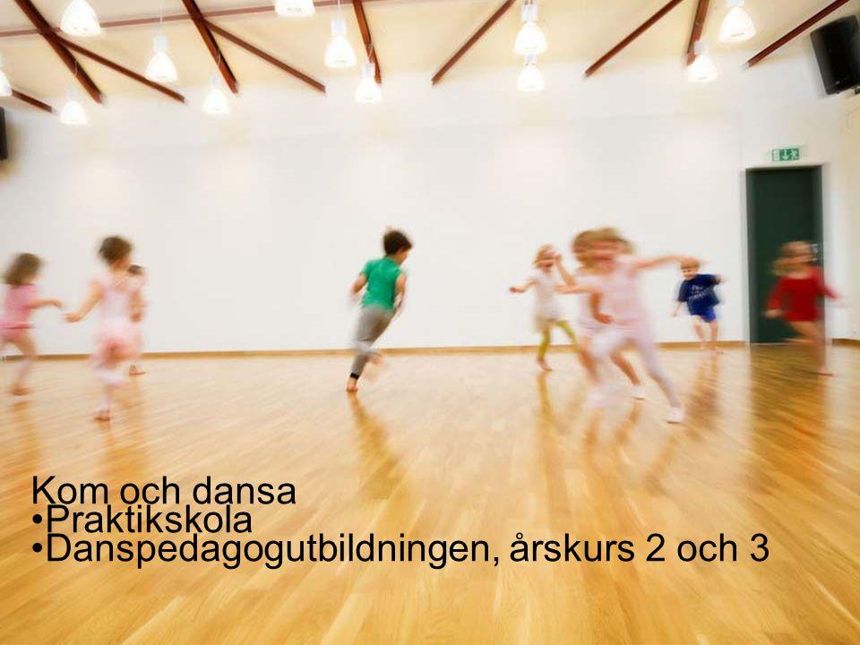 Kom och dansa Praktikskola Danspedagogutbildningen, årskurs 2 och 3