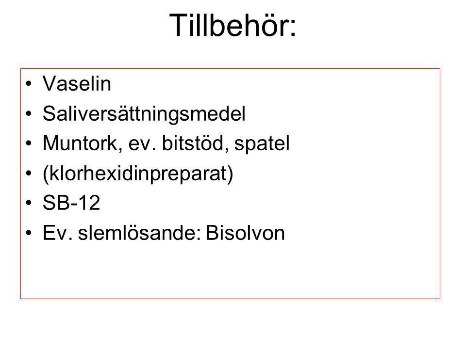 Tillbehör: Vaselin Saliversättningsmedel Muntork, ev. bitstöd, spatel