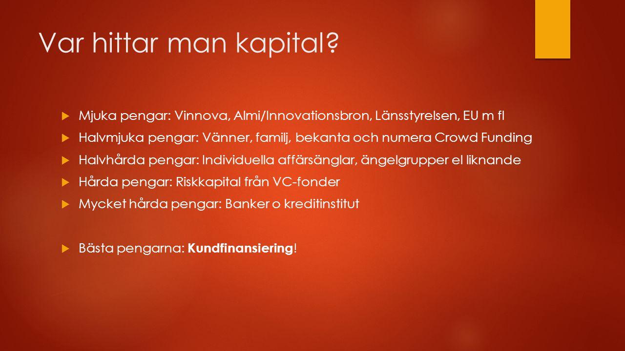 Var hittar man kapital Mjuka pengar: Vinnova, Almi/Innovationsbron, Länsstyrelsen, EU m fl.