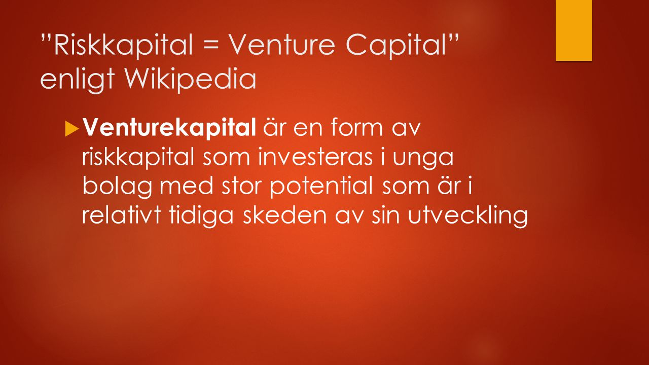 Riskkapital = Venture Capital enligt Wikipedia