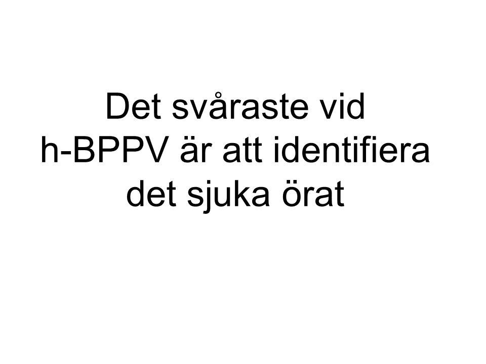 Det svåraste vid h-BPPV är att identifiera det sjuka örat